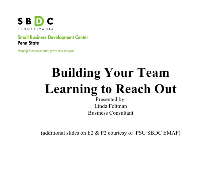 Building Your Team  Learning to Reach Out                      Presented by:                     Linda Feltman            ...