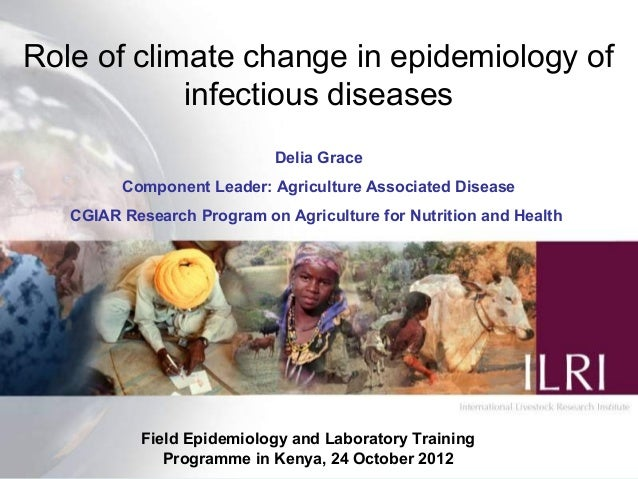 Role of climate change in epidemiology of            infectious diseases                            Delia Grace         Co...