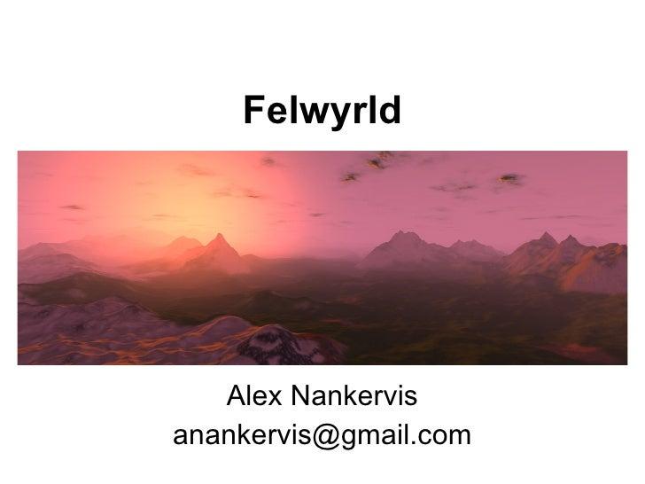 Felwyrld        Alex Nankervis anankervis@gmail.com