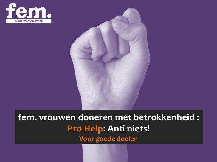 fem. vrouwen doneren met betrokkenheid :          Pro Help: Anti niets!             Voor goede doelen