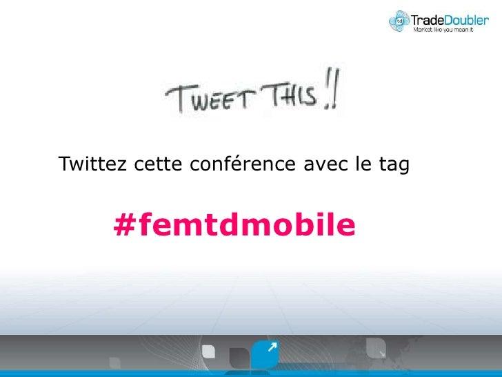 Twittezcetteconférence avec le tag<br />#femtdmobile<br />