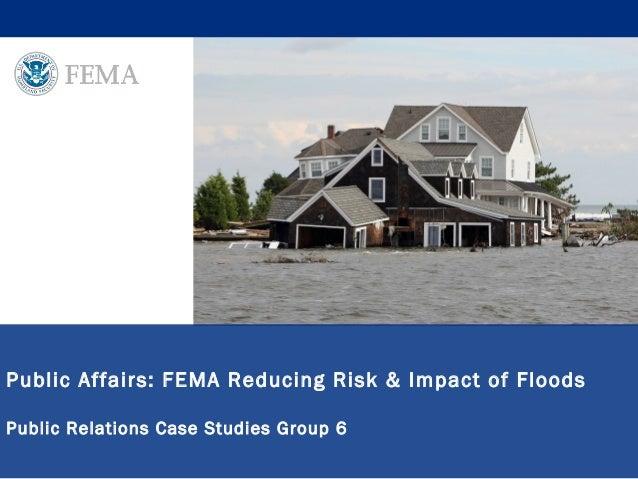 Public Affairs: FEMA Reducing Risk & Impact of Floods Public Relations Case Studies Group 6
