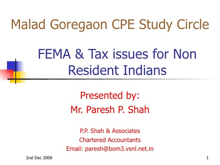 FEMA & Tax issues for Non Resident Indians Presented by: Mr. Paresh P. Shah P.P. Shah & Associates Chartered Accou...