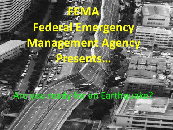 FEMAFederal Emergency Management AgencyPresents… <br />Are you ready for an Earthquake?<br />