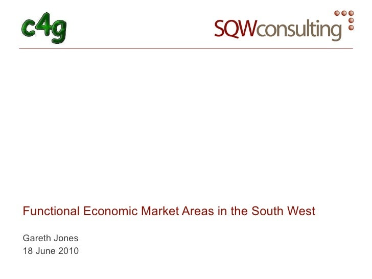 Functional Economic Market Areas in the South West Gareth Jones 18 June 2010