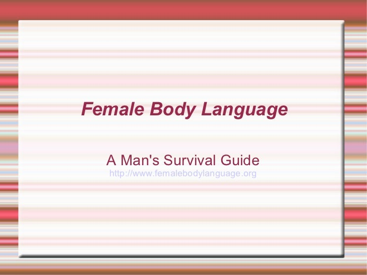 Female Body Language  A Mans Survival Guide  http://www.femalebodylanguage.org