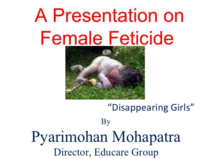 slogans on female foeticide Catchy slogans on preventing female foeticide can be sent to the office of the  director, medical and rural health services (administrative section 7), chennai .