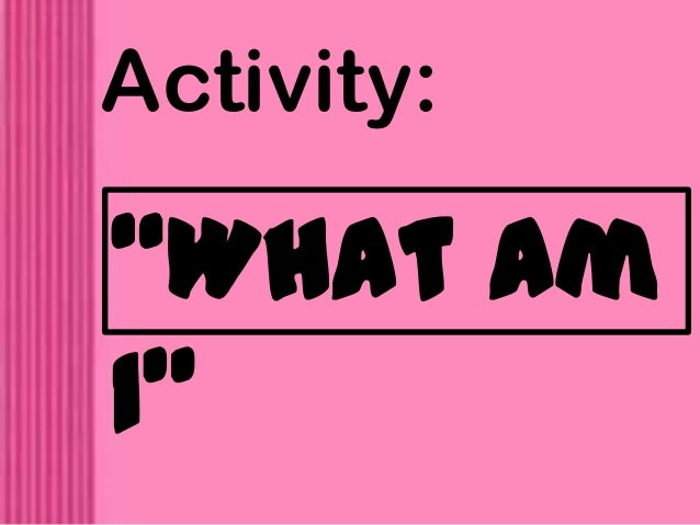 """Activity: """"What am I"""""""
