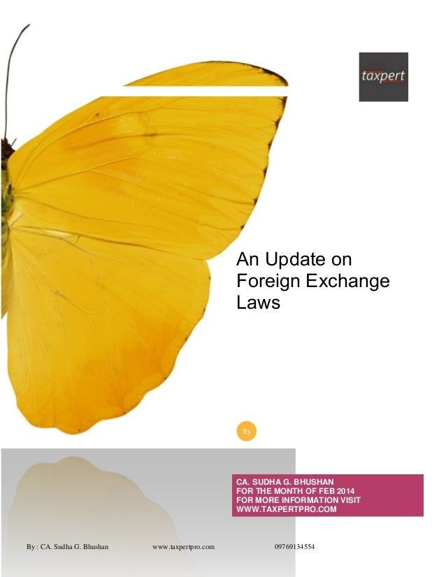 By : CA. Sudha G. Bhushan www.taxpertpro.com 09769134554 An Update on Foreign Exchange Laws CA. SUDHA G. BHUSHAN FOR THE M...