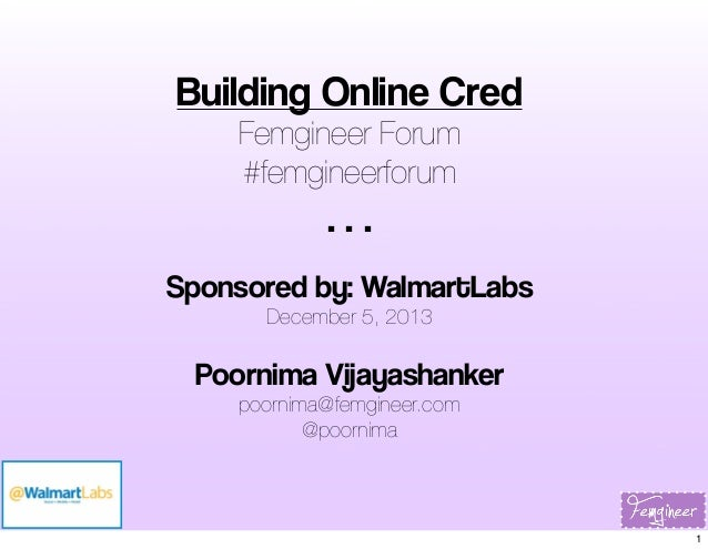 Building Online Cred Femgineer Forum #femgineerforum  ... Sponsored by: WalmartLabs December 5, 2013  Poornima Vijayashank...