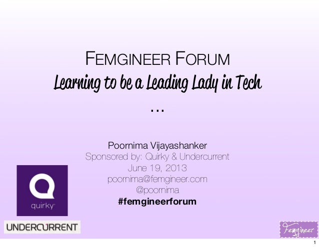 FEMGINEER FORUMLearning to be a Leading Lady in Tech...Poornima VijayashankerSponsored by: Quirky & UndercurrentJune 19, 2...