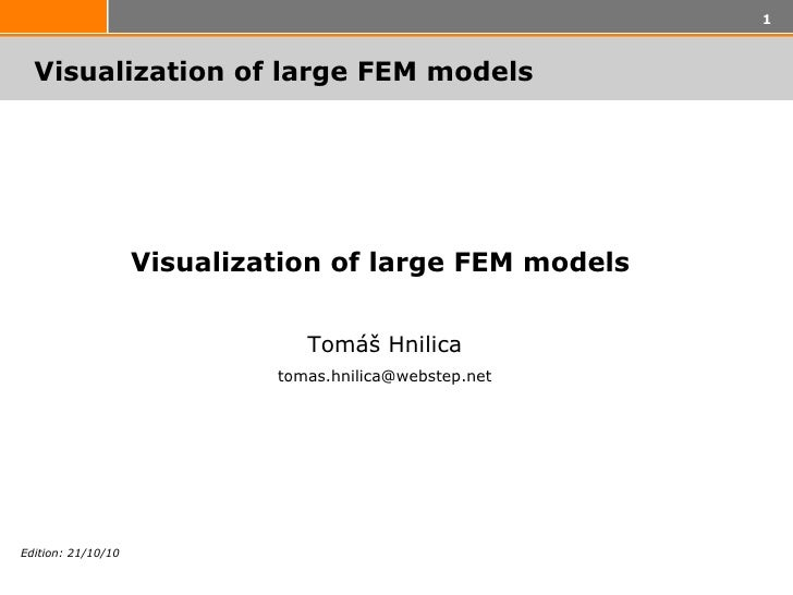 Visualization of large FEM models   Visualization of large FEM models  Tomáš Hnilica t omas.hnilica @webstep.net