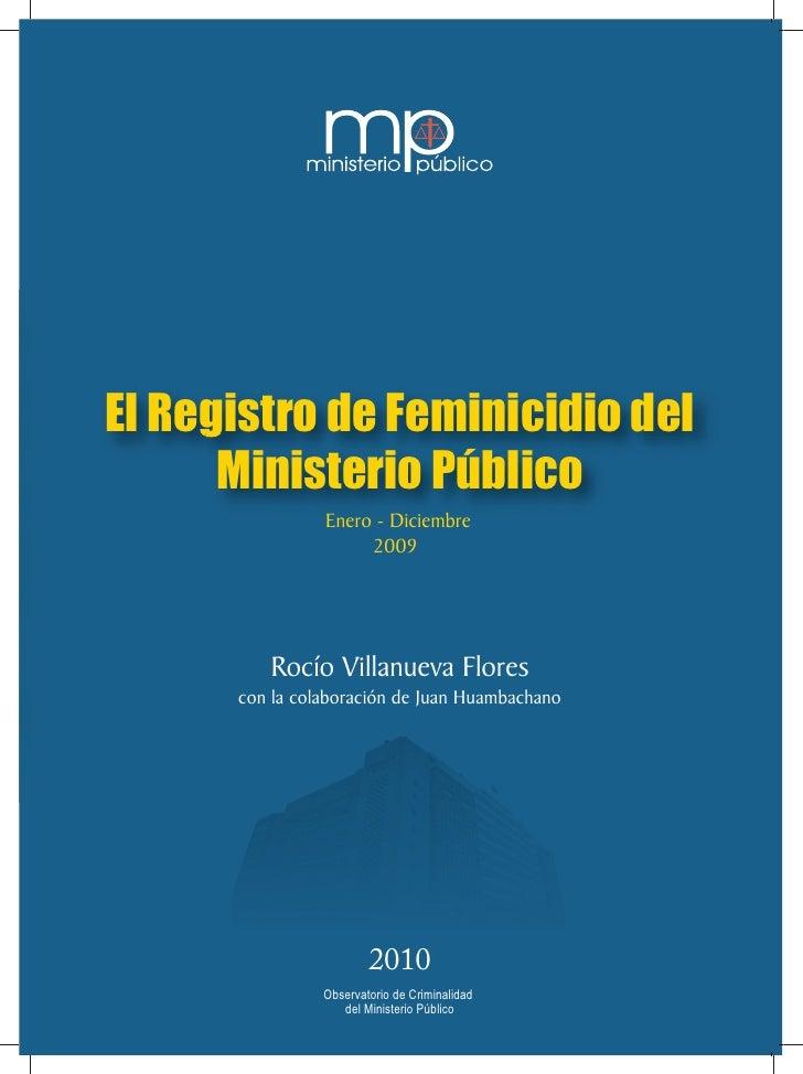 El Registro de Feminicidio del       Ministerio Público            Setiembre 2008 - Junio 2009                 Enero - Dic...