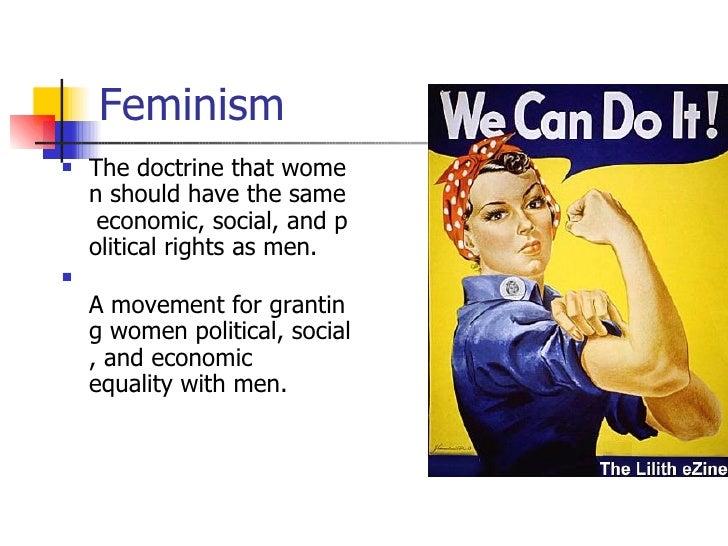 Feminism <ul><li>Thedoctrinethatwomenshouldhavethesameeconomic,social,andpoliticalrights asmen. </li></ul><ul...
