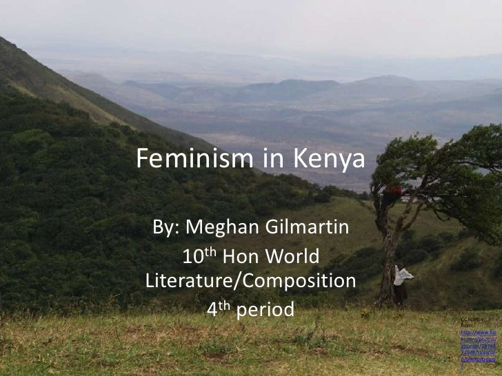 Feminism in Kenya<br />By: Meghan Gilmartin <br />10th Hon World Literature/Composition<br />4th period<br />CC license fr...