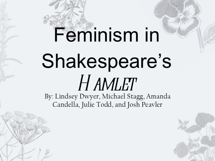 hamlets view and treatment of women An actress and shakespeare expert tracks how shakespeare's portrayal of women changed as the playwright matured.