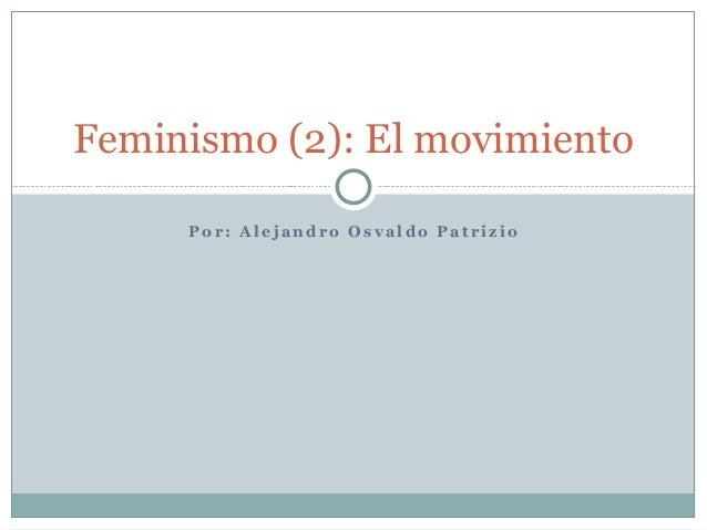 Feminismo (2): El movimiento     Por: Alejandro Osvaldo Patrizio