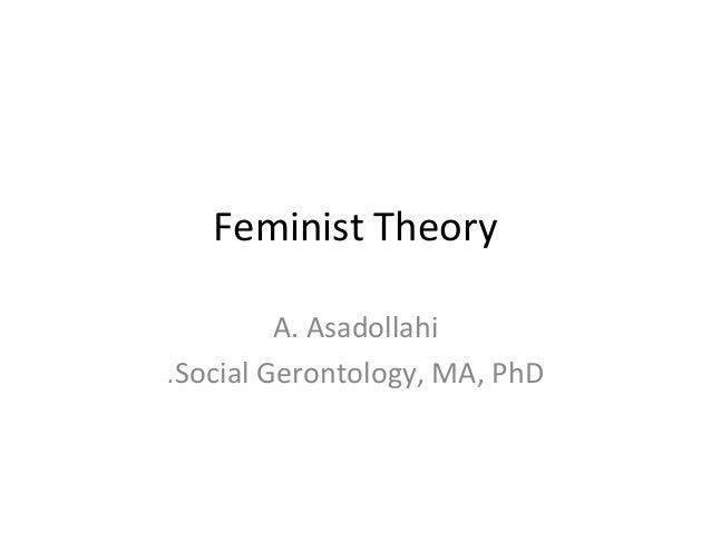 Feminist Theory A. Asadollahi .Social Gerontology, MA, PhD
