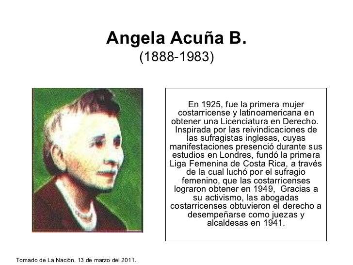 Angela Acuña B. (1888-1983) En 1925, fue la primera mujer costarricense y latinoamericana en obtener una Licenciatura en D...