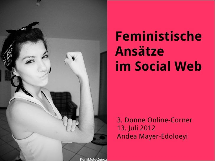 FeministischeAnsätzeim Social Web3. Donne Online-Corner13. Juli 2012Andea Mayer-Edoloeyi