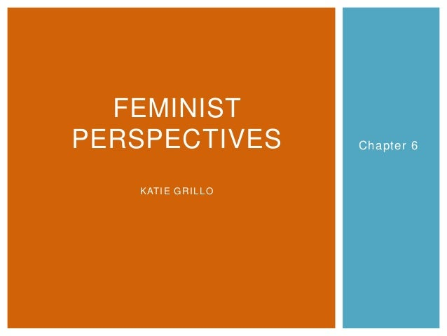 Chapter 6 FEMINIST PERSPECTIVES KATIE GRILLO