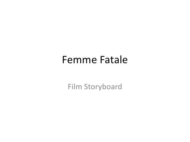 Femme Fatale<br />Film Storyboard<br />