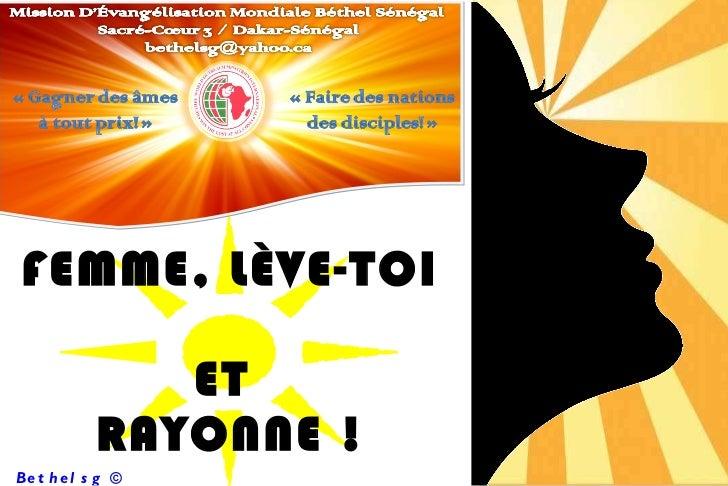 FEMME, LÈVE-TOI  ET  RAYONNE! Bethelsg  ©