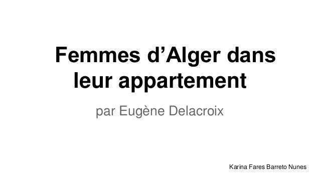 Femmes d'Alger dans leur appartement par Eugène Delacroix Karina Fares Barreto Nunes