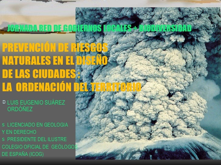RIESGOS GEOLÓGICOS EN LA ORDENACIÓN DEL TERRITORIO JORNADA RED DE GOBIERNOS LOCALES + BIODIVERSIDAD   PREVENCIÓN DE RIESGO...