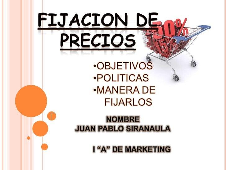 FIJACION DE PRECIOS<br /><ul><li>OBJETIVOS