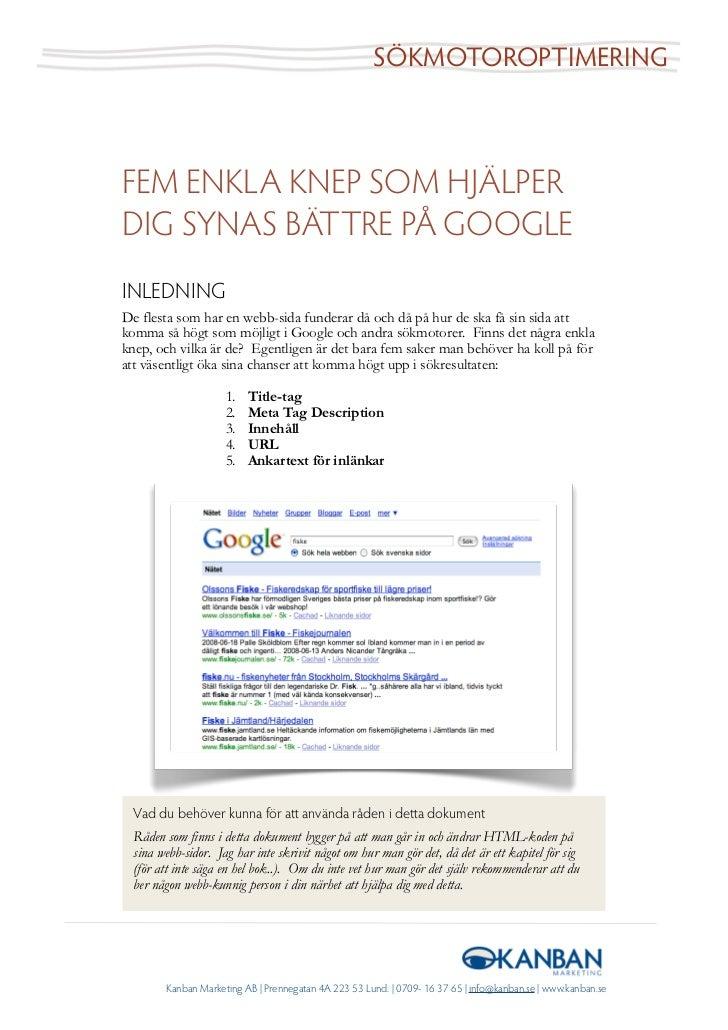 SÖKMOTOROPTIMERINGFEM ENKLA KNEP SOM HJÄLPERDIG SYNAS BÄTTRE PÅ GOOGLEINLEDNINGDe flesta som har en webb-sida funderar då ...