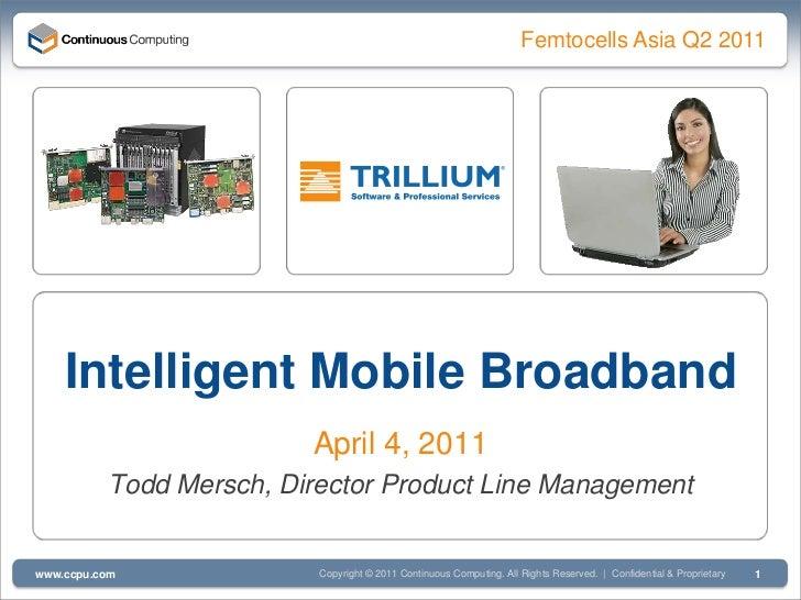 Femtocells Asia Q2 2011    Intelligent Mobile Broadband                         April 4, 2011          Todd Mersch, Direct...