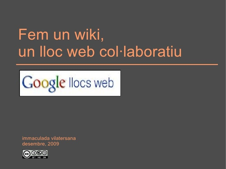 Fem un wiki,  un lloc web col·laboratiu immaculada vilatersana desembre, 2009