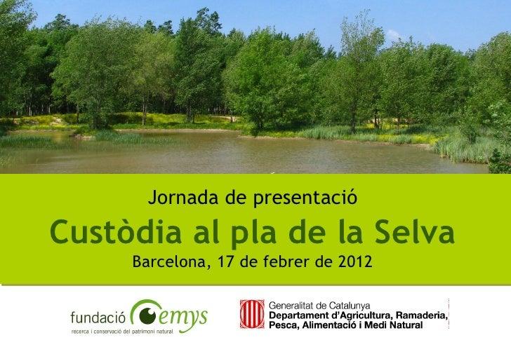 Jornada de presentacióCustòdia al pla de la Selva     Barcelona, 17 de febrer de 2012