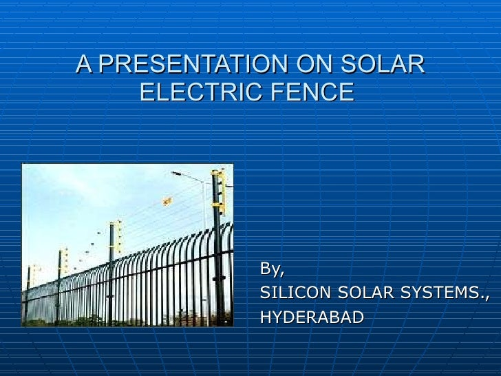 A PRESENTATION ON SOLAR ELECTRIC FENCE  By, SILICON SOLAR SYSTEMS., HYDERABAD