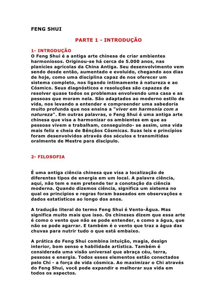 FENG SHUI                 PARTE 1 - INTRODUÇÃO1- INTRODUÇÃOO Feng Shui é a antiga arte chinesa de criar ambientesharmonios...