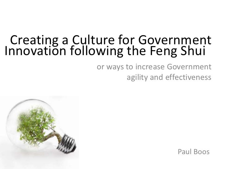 Creating a Culture for Government <br />Innovation following the FengShui<br />or ways to increase Government agility and ...