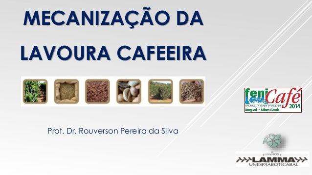 MECANIZAÇÃO DA LAVOURA CAFEEIRA Prof. Dr. Rouverson Pereira da Silva