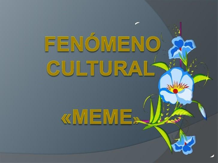 FENÓMENO CULTURAL«MEME»<br />