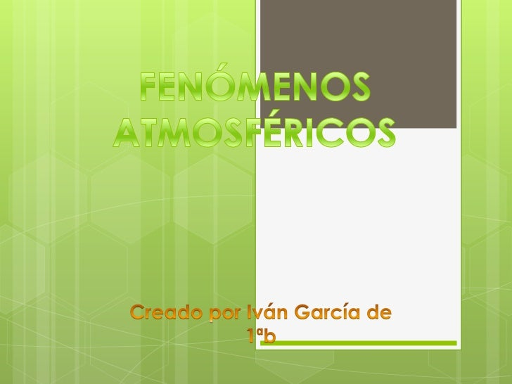 FENÓMENOS ATMOSFÉRICOS<br />Creado por Iván García de 1ªb<br />