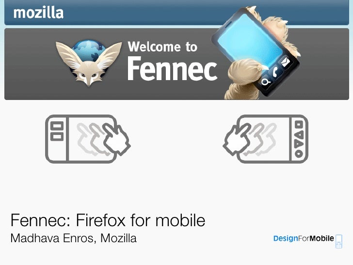 Fennec: Firefox for mobile Madhava Enros, Mozilla