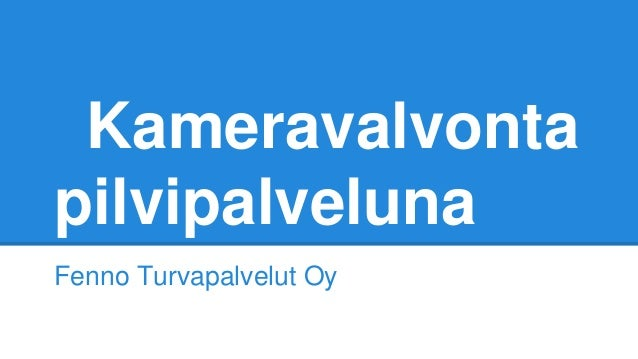 Kameravalvonta pilvipalveluna Fenno Turvapalvelut Oy