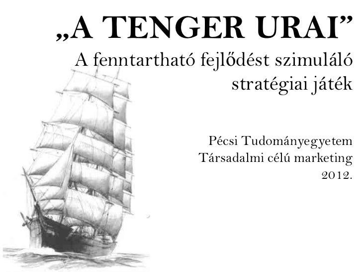 """""""A TENGER URAI"""" A fenntartható fejlődést szimuláló                     stratégiai játék                  Pécsi Tudományegy..."""