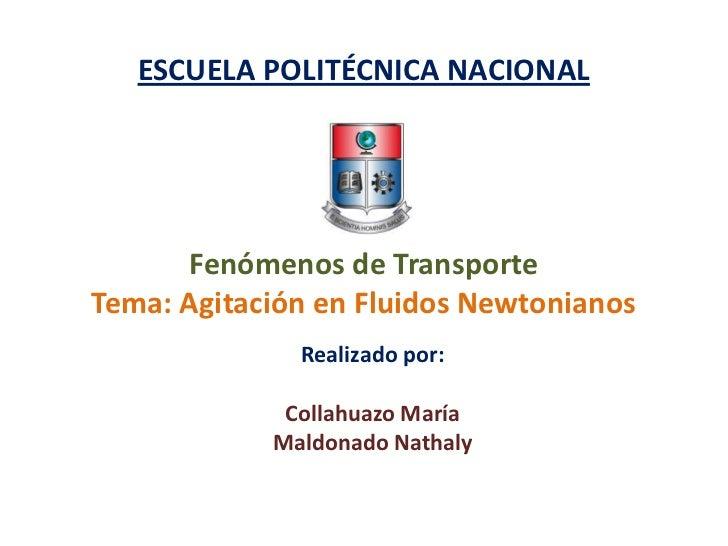 ESCUELA POLITÉCNICA NACIONAL       Fenómenos de TransporteTema: Agitación en Fluidos Newtonianos              Realizado po...