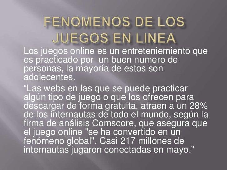 FENOMENOS DE LOS JUEGOS EN LINEA<br />Los juegos online es un entreteniemiento que es practicado por  un buen numero de pe...