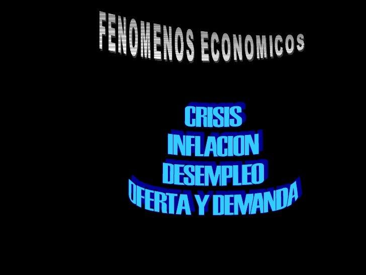 FENOMENOS ECONOMICOS CRISIS INFLACION DESEMPLEO OFERTA Y DEMANDA