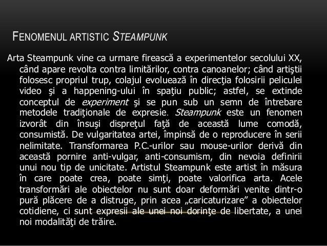 FENOMENUL ARTISTIC STEAMPUNK Arta Steampunk vine ca urmare firească a experimentelor secolului XX, când apare revolta cont...