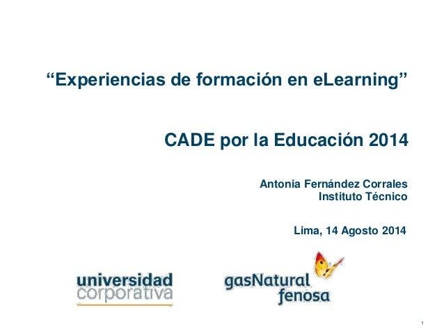 """1 """"Experiencias de formación en eLearning"""" Lima, 14 Agosto 2014 Antonia Fernández Corrales Instituto Técnico CADE por la E..."""