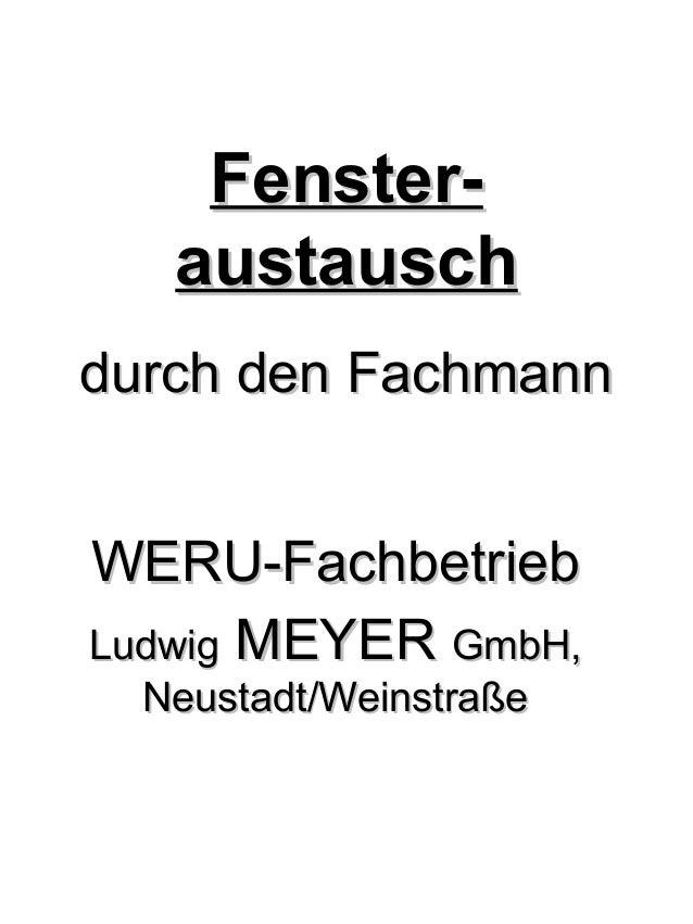 Fenster-   austauschdurch den FachmannWERU-FachbetriebLudwig MEYER GmbH,  Neustadt/Weinstraße