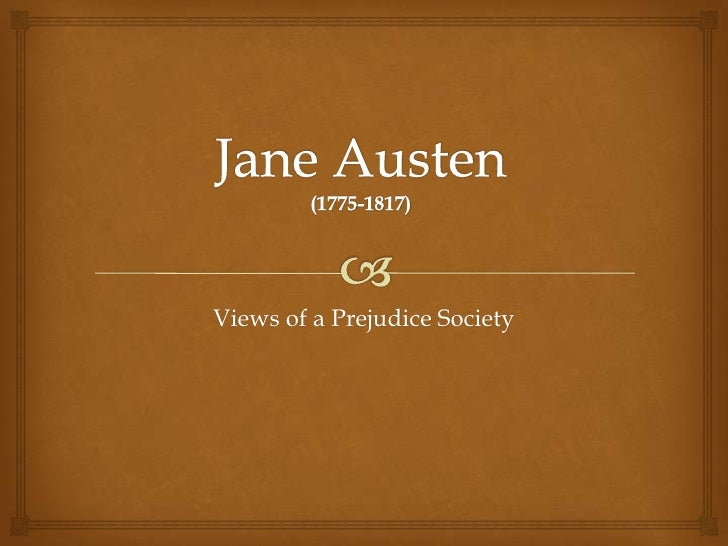 Jane Austen(1775-1817)<br />Views of a Prejudice Society<br />